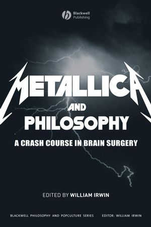 Metallica and Philosophy: A Crash Course in Brain Surgery (1405163488) cover image