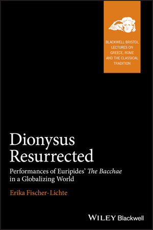 Dionysus Resurrected: Performances of Euripides' The Bacchae in a <span class='search-highlight'>Globalizing</span> World