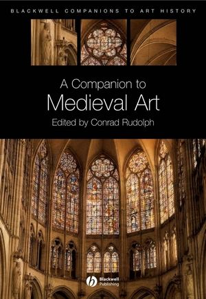 A Companion to Medieval Art: Romanesque and Gothic in Northern Europe