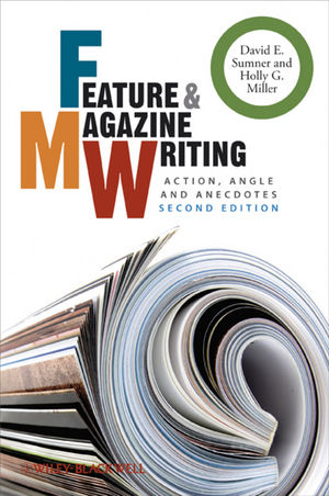 Feature and Magazine Writing: Action, Angle and Anecdotes, 2nd Edition (1444359088) cover image