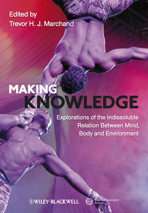Making Knowledge: Explorations of the Indissoluble Relation between Mind, Body and Environment (1444391488) cover image