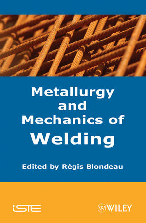 Metallurgy and Mechanics of Welding: Processes and Industrial Applications