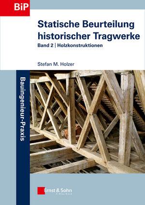 Statische Beurteilung historischer Tragwerke: Band 2 - Holzkonstruktionen, 2. Auflage