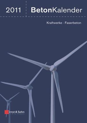 Beton-Kalender 2011: Kraftwerke, Faserbeton