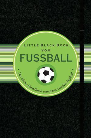 Little Black Book vom Fussball: Das kleine Handbuch für den ganz Grossen Fussball