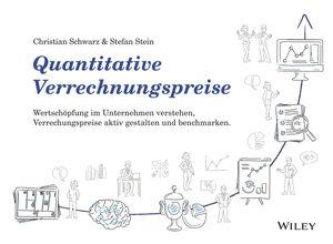 Quantitative Verrechnungspreise: Wertschopfung im Unternehmen verstehen, Verrechnungspreise aktiv gestalten und benchmarken