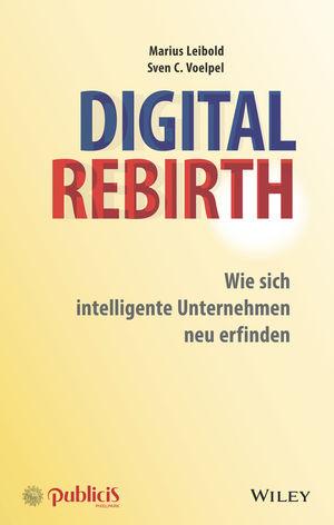 Digital Rebirth: Wie sich intelligente Unternehmen neu erfinden