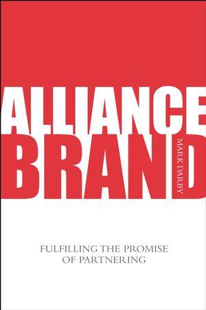 Alliance Brand: Fulfilling the Promise of Partnering