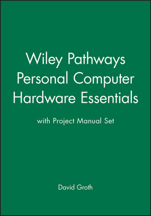 Wiley Pathways Personal Computer Hardware Essentials with Project Manual Set