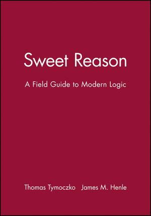 Sweet Reason: A Field Guide to Modern Logic