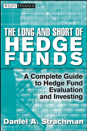 The Long and Short Of Hedge Funds: A Complete Guide to Hedge Fund Evaluation and Investing (0470466189) cover image