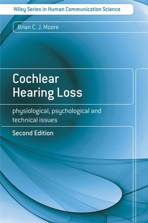 Cochlear Hearing Loss: Physiological, Psychological and Technical Issues, 2nd Edition (0470518189) cover image