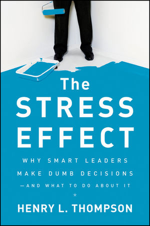 The Stress Effect: Why Smart Leaders Make Dumb Decisions--And What to Do About It (0470622989) cover image