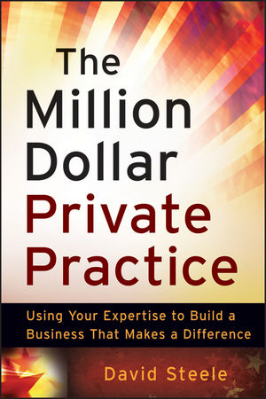 The Million Dollar Private Practice: Using Your Expertise to Build a Business That Makes a Difference (0470635789) cover image