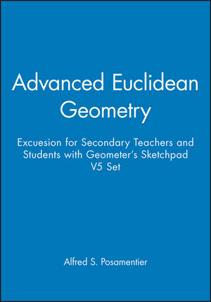 Advanced Euclidean Geometry: Excuesion for Secondary Teachers and Students with Geometer's Sketchpad V5 Set