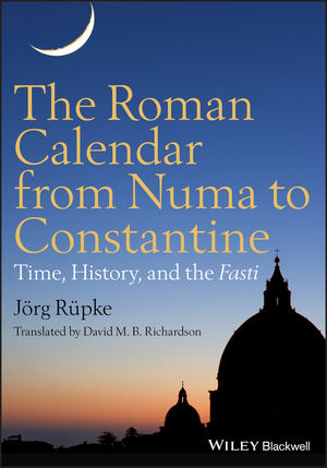 The Roman Calendar from Numa to Constantine: Time, History, and the Fasti (0470655089) cover image