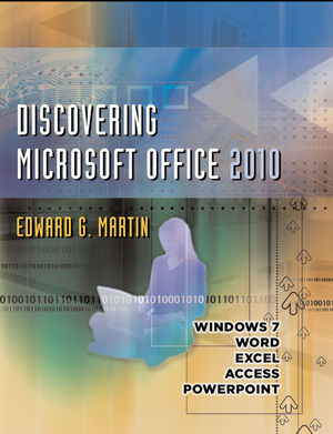 Discovering Microsoft Office 2010: Word, Excel, Access, PowerPoint