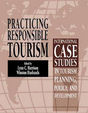 Practicing Responsible Tourism: International Case Studies in Tourism Planning, Policy, and Development