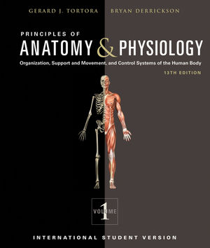 Principles of Anatomy and Physiology: Organization, Support and Movement, and Control Systems of the Human Body, 2 Volume Set, 13th Edition International Student Version