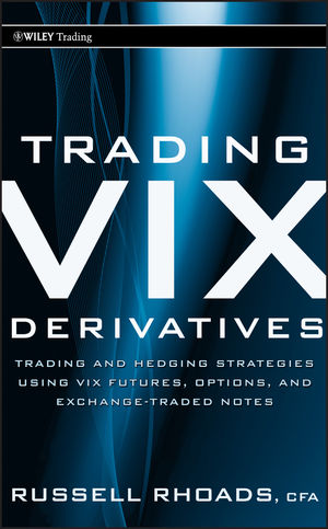 Trading VIX Derivatives: Trading and Hedging Strategies Using VIX Futures, Options, and Exchange Traded Notes (0470933089) cover image