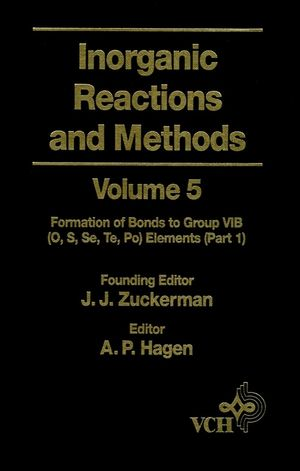 Inorganic Reactions and Methods, Volume 5, The Formation of Bonds to Group VIB (O, S, Se, Te, Po) Elements (Part 1) (0471186589) cover image