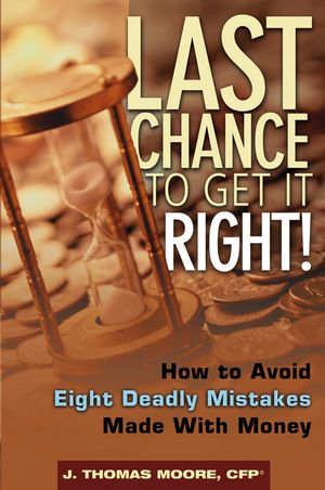 Last Chance to Get It Right!: How to Avoid Eight Deadly Mistakes Made with Money (0471650889) cover image