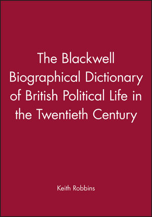 The Blackwell Biographical Dictionary of British Political Life in the Twentieth Century