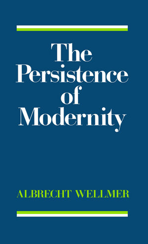 The Persistence of Modernity: Aesthetics, Ethics and Postmodernism