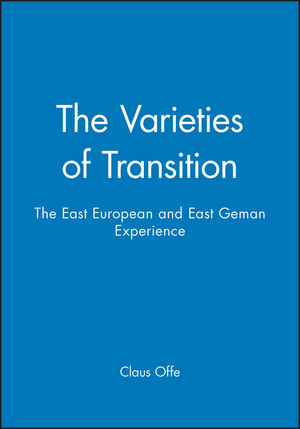 The Varieties of Transition: The East European and East Geman Experience