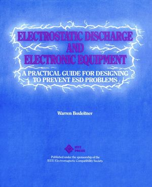 Electrostatic Discharge and Electronic Equipment: A Practical Guide for Designing to Prevent ESD Problems