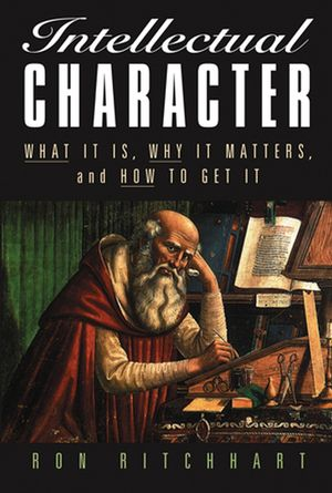 Intellectual Character: What It Is, Why It Matters, and How to Get It (0787972789) cover image