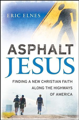 Asphalt Jesus: Finding a New Christian Faith Along the Highways of America (0787986089) cover image
