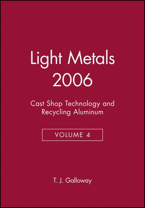 Light Metals 2006, Volume 4, Cast Shop Technology and Recycling Aluminum