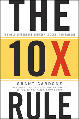 The 10X Rule: The Only Difference Between Success and Failure (1118064089) cover image