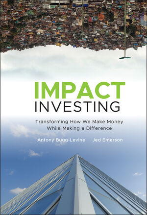 Impact Investing: Transforming How We Make Money While Making a Difference (1118100689) cover image