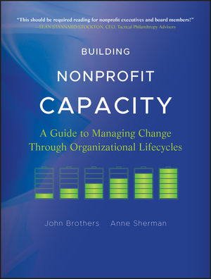 Building Nonprofit Capacity: A Guide to Managing Change Through Organizational Lifecycles (1118103289) cover image