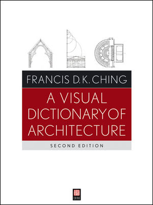 A Visual Dictionary of Architecture, 2nd Edition (1118104889) cover image