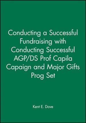 Conducting a Successful Fundraising with Conducting Successful AGP/DS Prof Capila Capaign 2nd Edition and Major Gifts Prog Set (1118152689) cover image