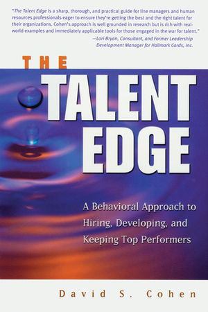 The Talent Edge: A Behavioral Approach to Hiring, Developing, and Keeping Top Performers (1118206789) cover image
