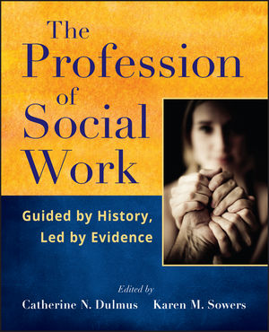The Profession of Social Work: Guided by History, Led by Evidence (1118240189) cover image