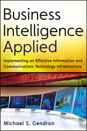 Business Intelligence Applied: Implementing an Effective Information and Communications Technology Infrastructure