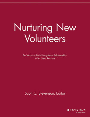 Nurturing New Volunteers: 86 Ways to Build Long-term Relationships With New Recruits