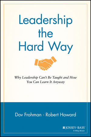 Leadership the Hard Way: Why Leadership Can