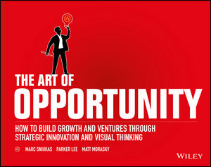 The Art of Opportunity: How to Build Growth and Ventures Through Strategic Innovation and Visual Thinking