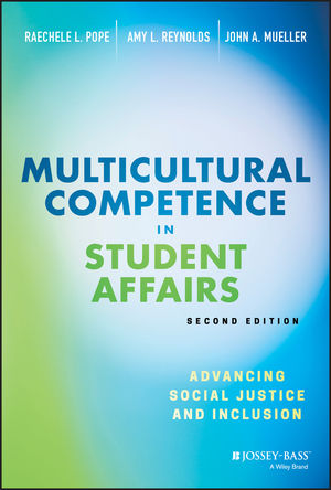 Multicultural Competence in Student Affairs: Advancing Social Justice and Inclusion, 2nd Edition