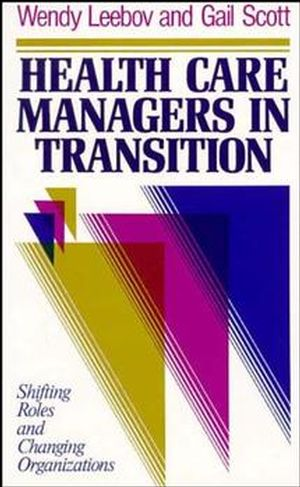 Health Care Managers in Transition: Shifting Roles and Changing Organizations