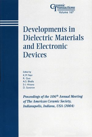 Developments in Dielectric Materials and Electronic Devices: Proceedings of the 106th Annual Meeting of The American Ceramic Society, Indianapolis, Indiana, USA 2004