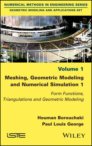 Meshing, Geometric Modeling and Numerical Simulation 1: Form Functions, Triangulations and Geometric Modeling