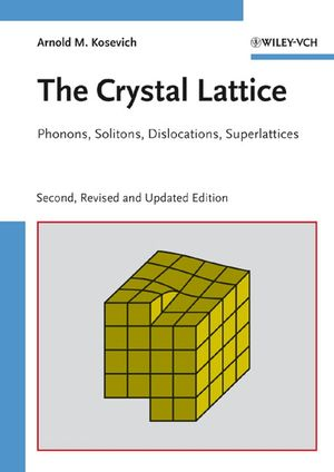 The Crystal Lattice: Phonons, Solitons, Dislocations, Superlattices, 2nd, Revised and Updated Edition