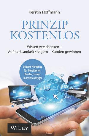 Prinzip kostenlos: Wissen verschenken - Aufmerksamkeit steigern - Kunden gewinnen, 2. Auflage